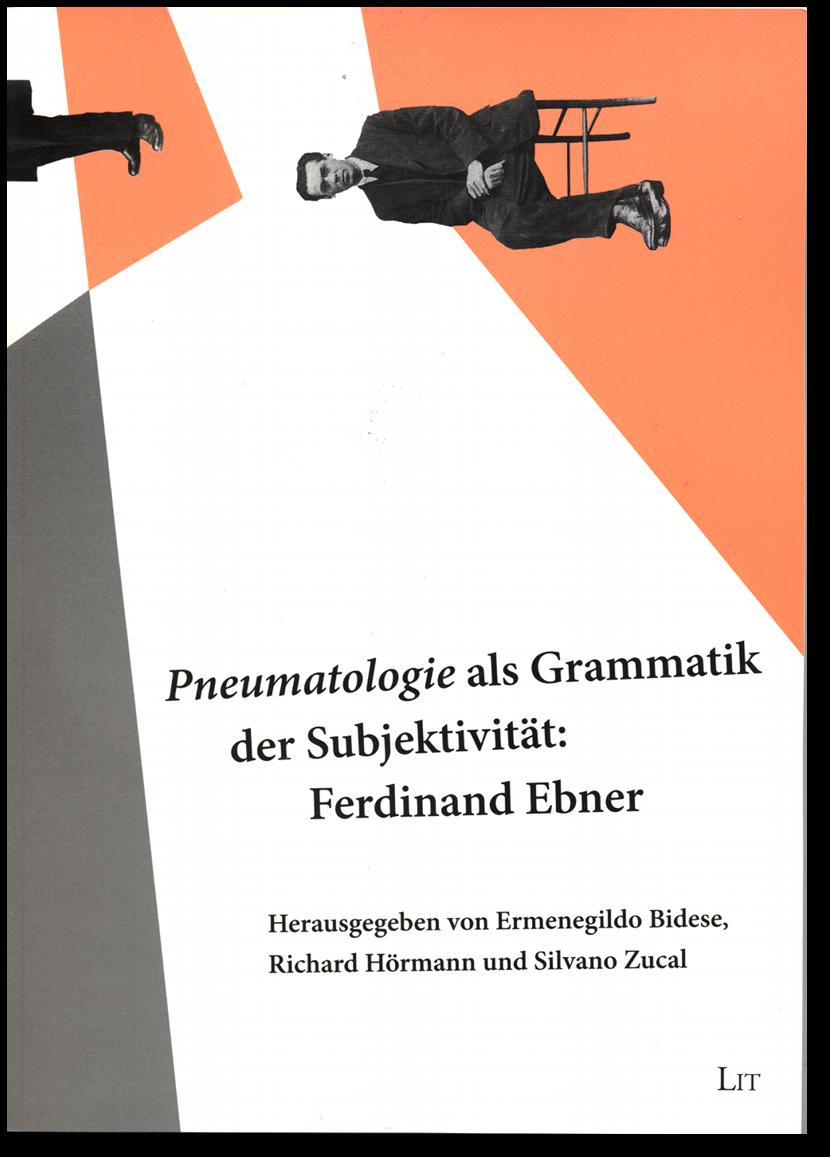 Pneumatologie als Grammatik der Subjektivität. Tagungsband Ferdinand-Ebner-Symposium 2009 Brixen