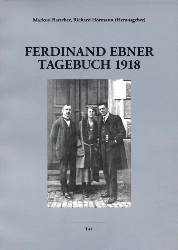 Ferdinand Ebner: Tagebuch 1918 ; Ferdinand Ebner – Gesammelte Werke ; Bd. 5 ; Hrsg. v. Markus Flatscher, Richard Hörmann Wien u. a.: LIT-Verlag, 2014
