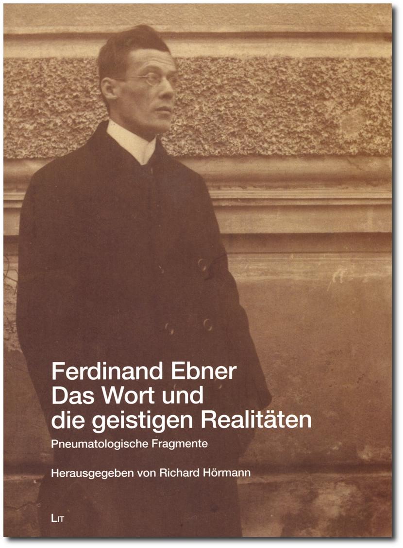 Ferdinand Ebner: Das Wort und die geistigen Realitäten - Pneumatologische Fragmente